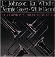 J.J. Johnson , Kai Winding , Bennie Green , Willie Dennis - Four Trombones . . . The Debut Recordings