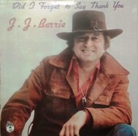 J. J. Barrie - Did I Forget To Say Thank You