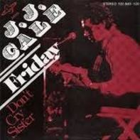 J.J. Cale - Friday / Don't Cry Sister