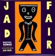 JAD FAIR - BEAUTIFUL SONGS - THE BEST OF THE..