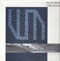 Jah Wobble & Ollie Marland - Tradewinds
