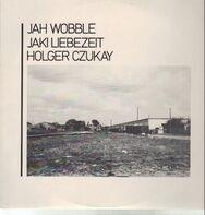 Jah Wobble / Jaki Liebezeit / Holger Czukay - How Much Are They ?