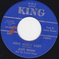 James Brown & The Famous Flames - Have Mercy Baby / Just Won't Do Right (I Stay In The Chapel Every Night)