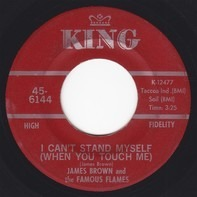 James Brown & The Famous Flames - I Can't Stand Myself (When You Touch Me) / There Was A Time