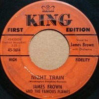 James Brown & The Famous Flames - Night Train / Why Does Everything Happen To Me