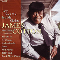 James Cotton - Baby Don't You Tear My Clothes