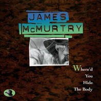 James McMurtry - Where'd You Hide the Body