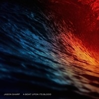 Jason Sharp - A Boat Upon Its Blood