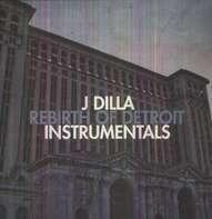 J Dilla - Rebirth Of Detroit (Instrumentals)