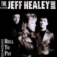 Jeff Healey, The Jeff Healey Band - Hell to Pay