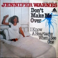 Jennifer Warnes - Don't Make Me Over / I Know A Heartache When I See One