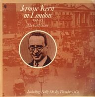 Jerome Kern - Jerome Kern in London 1914-23