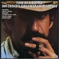 Jim Croce - Time In A Bottle Jim Croce's Greatest Love Songs