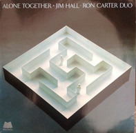 Jim Hall / Ron Carter Duo - Alone Together