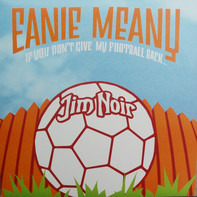 Jim Noir - Eanie Meany. If You Don'y Give My Football Back...