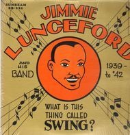 Jimmie Lunceford And His Band - What Is This Thing Called Swing?