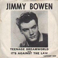 Jimmy Bowen - Teenage Dreamworld / It's Against The Law