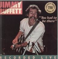 Jimmy Buffett - 'You Had To Be There' - Recorded Live