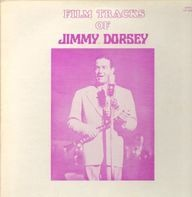 Jimmy Dorsey - Film Tracks Of Jimmy Dorsey