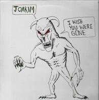 Joakim - I wish you were gone
