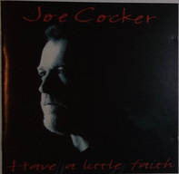 Joe Cocker - Have a Little Faith