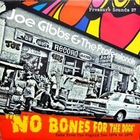 Joe Gibbs & The Professionals - No Bones For The Dogs - Dubs From The Mighty Two 1974 To 1979