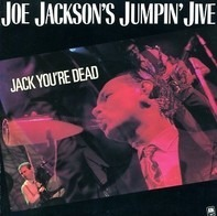 Joe Jackson's Jumpin' Jive - Jack, You're Dead