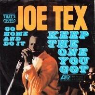 Joe Tex - Keep The One You Got / Go Home And Do It