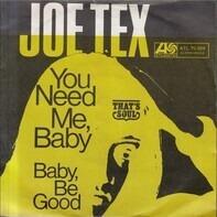 Joe Tex - You Need Me, Baby / Baby, Be Good
