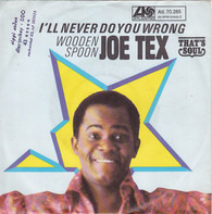 Joe Tex - I'll Never Do You Wrong / Wooden Spoon
