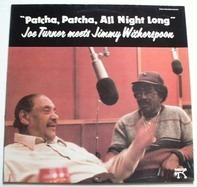 Joe Turner Meets Jimmy Witherspoon - Patcha, Patcha, All Night Long