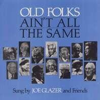 Joe Glazer - Old Folks Ain't All The..