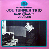 Joe Turner - Joe Turner Trio With Slam Stewart And Jo Jones