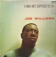Joe Williams - A Man Ain't Supposed to Cry