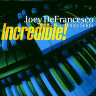 Joey DeFrancesco With Special Guest Jimmy Smith - Incredible!