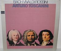 Bach / Vivaldi / Rossini - Arturo Toscanini - Bach • Vivaldi • Rossini