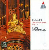 Johann Sebastian Bach , Ton Koopman - Organ Works Vol. 1.