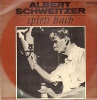 Bach , Albert Schweitzer - Albert Schweitzer Spielt Bach