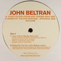 John Beltran - Your Colors / Kissed By The Sun
