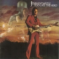 John Entwistle - Too Late the Hero