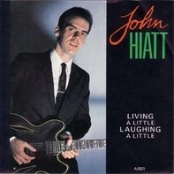 John Hiatt - Living A Little Laughing A Little