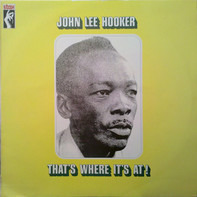 John Lee Hooker - That's Where It's At !