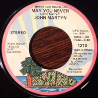 John Martyn - May You Never / Don't Want To Know About Evil