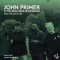 John Primer & The Real Deal Blues Band - That Will Never Do