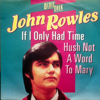 John Rowles - If I Only Had Time / Hush Not A Word To Mary