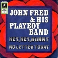 John Fred & His Playboy Band - Hey Hey Bunny / No Letter Today