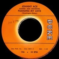 Johnny Ace - Pledging My Love / Anymore