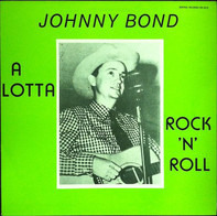 Johnny Bond - A Lotta Rock'n'Roll