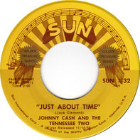 Johnny Cash & The Tennessee Two - Just About Time / I Just Thought You'd Like To Know