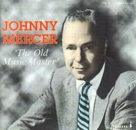 Johnny Mercer - The Old Music Master
